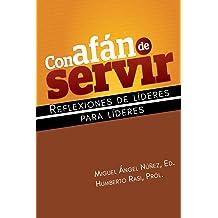 Con afán de servir: Reflexiones de líderes para líderes (Spanish Edition) Jul 30, 2018