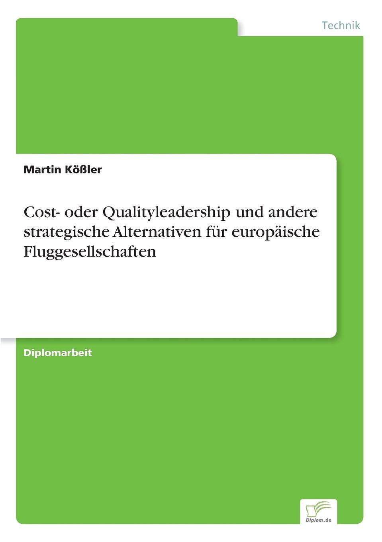 Cost- oder Qualityleadership und andere strategische Alternativen für europäische Fluggesellschaften (German Edition) pdf epub