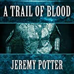 A Trail of Blood | Jeremy Potter