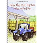 Felix the Fast Tractor Helps to Find Ben: But Where Can He Be? (Felix the Fast Tractor)