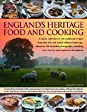 England's Heritage Cookbook: A Regional Guide To The Classic Dishes, Tastes And Culinary Traditions, With Over 160 Easy-To-Follow Recipes And 700 ... Step-By-Step Instructions Throughout