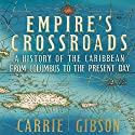 Empire's Crossroads: A History of the Caribbean from Columbus to the Present Day Audiobook by Carrie Gibson Narrated by Romy Nordlinger