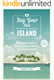 Buy Your Own Island: The Ultimate Guide to Breaking Free and Making Your Dreams Reality