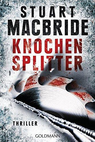 Knochensplitter: Thriller (Detective Sergeant Logan McRae, Band 7)