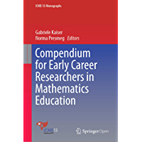 Compendium for Early Career Researchers in Mathematics Education (ICME-13 Monographs) (English Edition)
