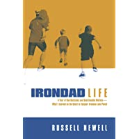 Irondad Life: A Year of Bad Decisions and Questionable Motives―What I Learned on the Quest to Conquer Ironman Lake…