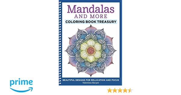 Mandalas And More Coloring Book Treasury Beautiful Designs For Relaxation Focus Valentina Harper 9781497200234 Books