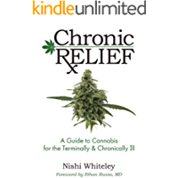Chronic Relief: A Guide to Cannabis for the Terminally & Chronically Ill