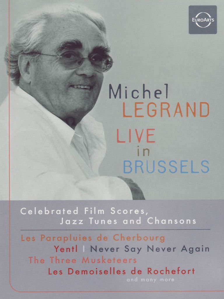 Michel Legrand: Live in Brussels Celebrated Film Scores, Jazz Tunes and Chansons by EuroArts
