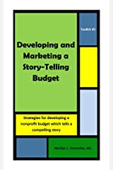 Toolkit #5: Developing and Marketing a Story-Telling Budget: Strategies for developing a nonprofit budget which tells a compelling story (Toolkits) Kindle Edition
