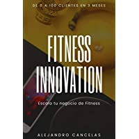 Fitness Innovation: Escala tu negocio de entrenador personal y fitness. De 0 a 100 clientes en 3 meses