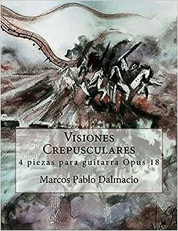 Amazon.com: Visiones Crepusculares: 4 piezas para guitarra ...