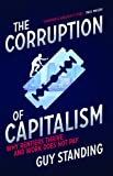 The Corruption of Capitalism: Why Rentiers Thrive and Work Does Not Pay