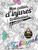 Mon cahier d'injures québécoises à colorier: Le premier cahier de coloriage adulte québécois avec injures et jurons