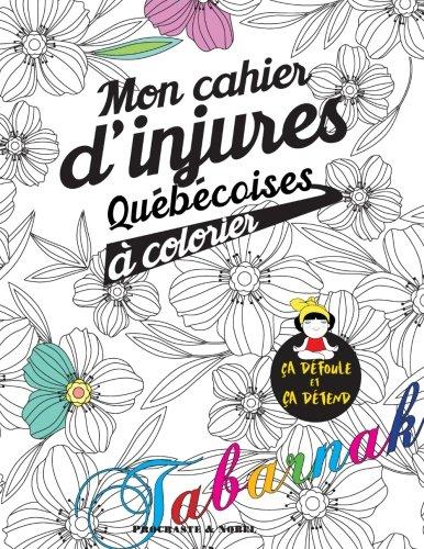 Mon cahier d'injures qubcoises  colorier: Le premier cahier de coloriage adulte qubcois avec injures et jurons (French Edition)