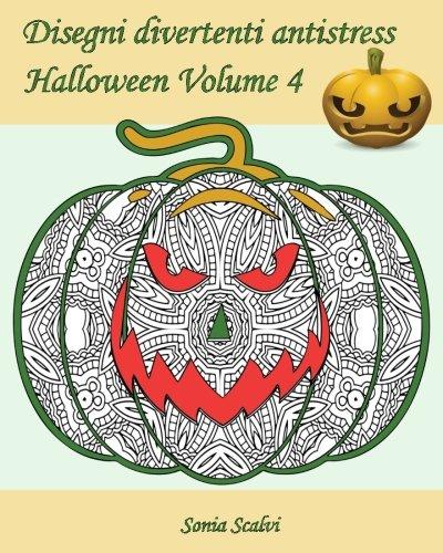 Disegni divertenti antistress - Halloween - Volume 4: 25 zucche pazze da colorare – Zucche pazze (Italian (Mandala Halloween Da Colorare)