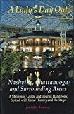 A Lady's Day Out in Nashville, Chattanooga And Surrounding Areas: A Shopping Guide And Tourist Handbook Spiced With Local History And Heritage