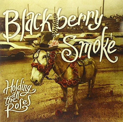 BLACKBERRY SMOKE - HOLDING ALL THE ROSES (UK)