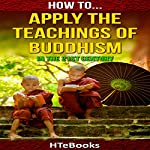 How to Apply the Teachings of Buddhism in the 21st Century: How to Books, Book 34    HTeBooks