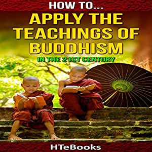How to Apply the Teachings of Buddhism in the 21st Century Audiobook