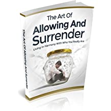 The Art of Allowing and Surrender : Living In Harmony with Who You Really Are Mar 11, 2019