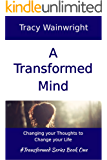 A Transformed Mind: Change Your Thoughts to Change Your Life (#Transformed Series Book 1)