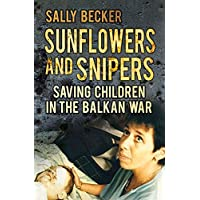 Sunflowers and Snipers: Saving Children in the Balkans