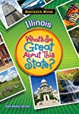 Illinois: What s So Great About This State (Arcadia Kids)
