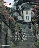 The Most Beautiful Villages of the Loire, Hugh Palmer and James Bentley, 0500510512
