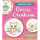 Embroidery Designs Classic Creations: Everything You Need to Stitch 12 Decorative Patterns