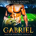 Gabriel: Shifter Football League, Book 1 Audiobook by Becca Fanning Narrated by Meghan Kelly