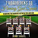 7 Roadblocks to Hearing God Speak: Removing the Barriers Between You and God Audiobook by Sindy Nagel Narrated by Sindy Nagel