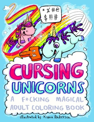 Cursing Unicorns: A F*cking Magical Adult Coloring Book [Kiana Anderson] (Tapa Blanda)