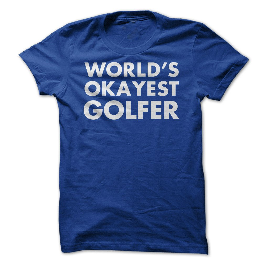 World S Okayest Golfer Funny Made On Demand In Usa Shirts