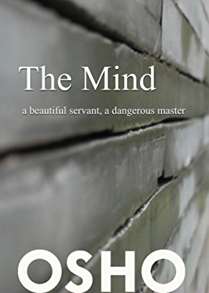 The Mind: a beautiful servant; a dangerous master (OSHO Singles)