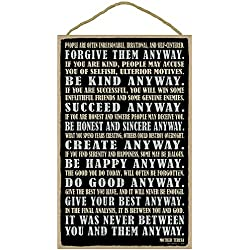 "SJT ENTERPRISES, INC. Forgive Them Anyway. Be Kind Anyway. Succeed Anyway. Be Honest and Sincere Anyway. It was Never Between You and Them Anyway. Mother Teresa 10"" x 16"" Wood Sign Plaque (SJT28338)"