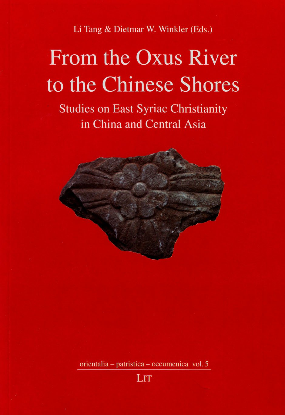 From the Oxus River to the Chinese Shores: Studies on East Syriac  Christianity in China and Central Asia (orientalia - patristica -  oecumenica): Tang, Li, Winkler, Dietmar W: 9783643903297: Amazon.com: Books