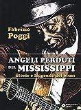 Angeli perduti del Mississippi. Storie e leggende del blues
