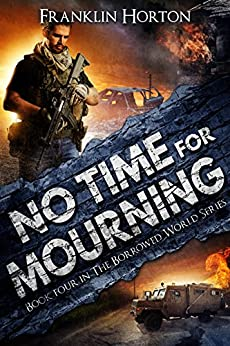 No Time For Mourning: Book Four in The Borrowed World Series by [Horton, Franklin]