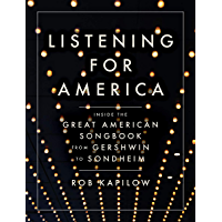 Listening for America: Inside the Great American Songbook from Gershwin to Sondheim (English Edition)
