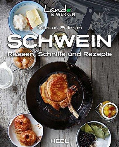 Schwein: Rassen, Schnitte und Rezepte (Land & Werken)