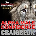 Alpha Male Confidence: The Psychology of Attraction Audiobook by Craig Beck Narrated by Craig Beck