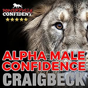 Alpha Male Confidence: The Psychology of Attraction Audiobook