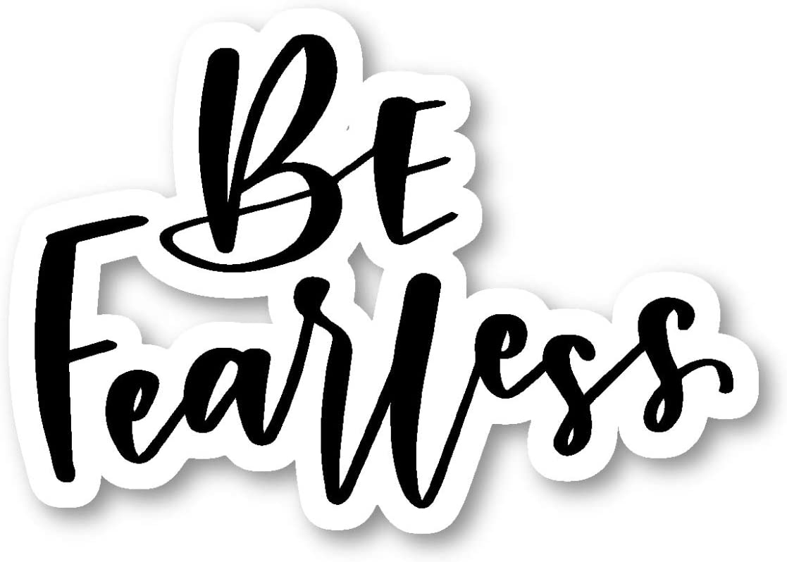 """Be Fearless Sticker Inspirational Quotes Stickers - Laptop Stickers - 2.5"""" Vinyl Decal - Laptop, Phone, Tablet Vinyl Decal Sticker S81844"""