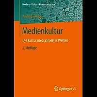 Medienkultur: Die Kultur mediatisierter Welten (Medien • Kultur • Kommunikation)
