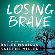 Losing Brave Audiobook by Stefne Miller, Bailee Madison Narrated by Bailee Madison