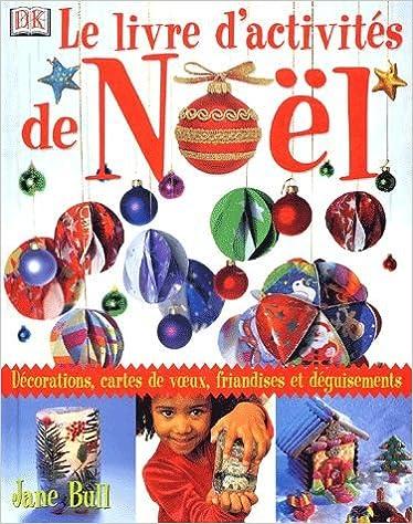 Téléchargements ebooks txt Le Livre d'activités de Noël : Décorations, cartes de voeux, déguisements et friandises by Jane Bull en français RTF