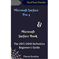 Microsoft Surface Pro 4 & Microsoft  Surface Book: The 2017/2018 Definitive Beginner's Guide (Visual Novice Series Book 1)