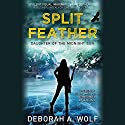 Split Feather Audiobook by Deborah A. Wolf Narrated by Kasey Lee Huizinga