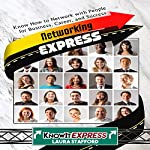 Networking Express: Know How to Network with People for Business, Career, and Success |  KnowIt Express,Laura Stafford
